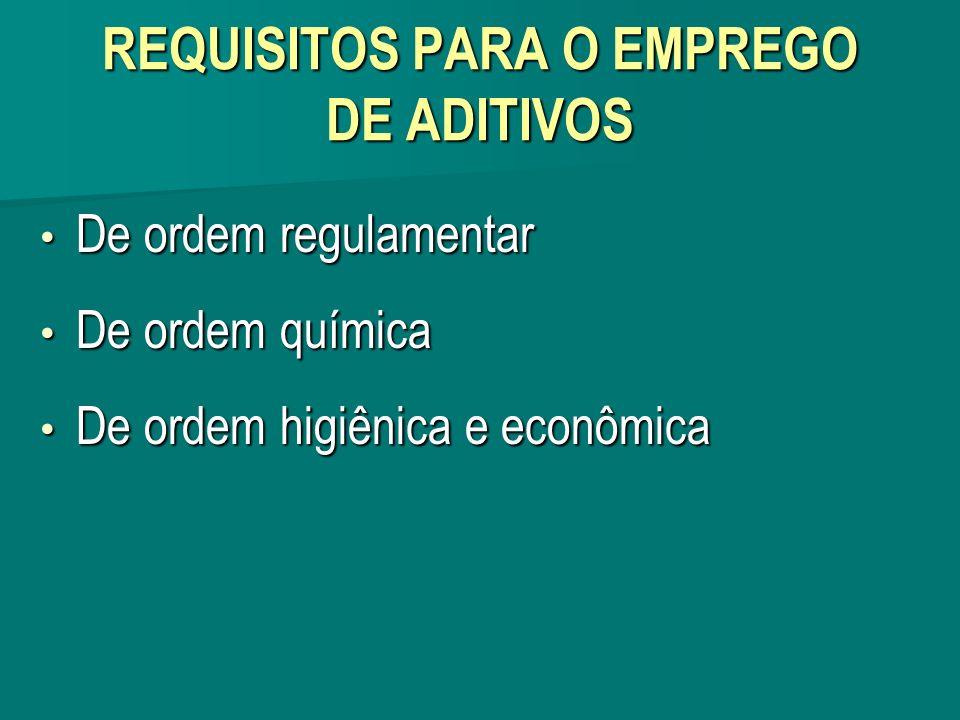 REQUISITOS PARA O EMPREGO DE ADITIVOS De ordem regulamentar De ordem regulamentar De ordem química De ordem química De ordem higiênica e econômica De