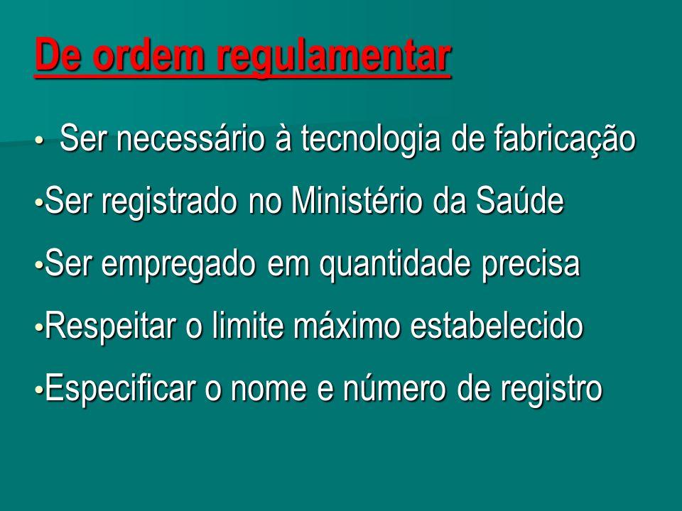 De ordem regulamentar Ser necessário à tecnologia de fabricação Ser necessário à tecnologia de fabricação Ser registrado no Ministério da Saúde Ser re