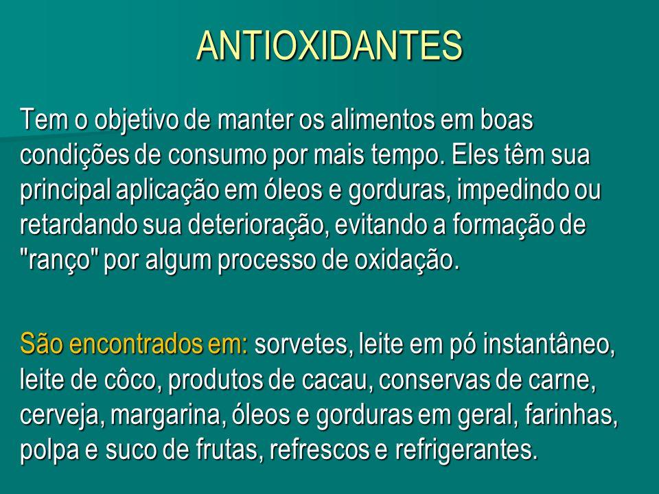 ANTIOXIDANTES Tem o objetivo de manter os alimentos em boas condições de consumo por mais tempo. Eles têm sua principal aplicação em óleos e gorduras,