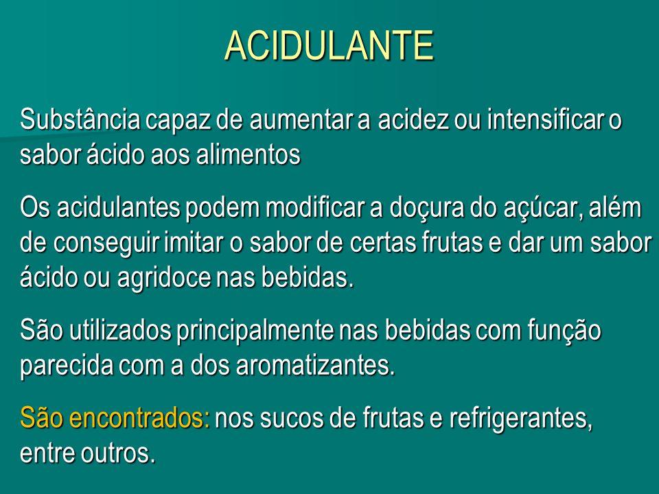ACIDULANTE Substância capaz de aumentar a acidez ou intensificar o sabor ácido aos alimentos Os acidulantes podem modificar a doçura do açúcar, além d