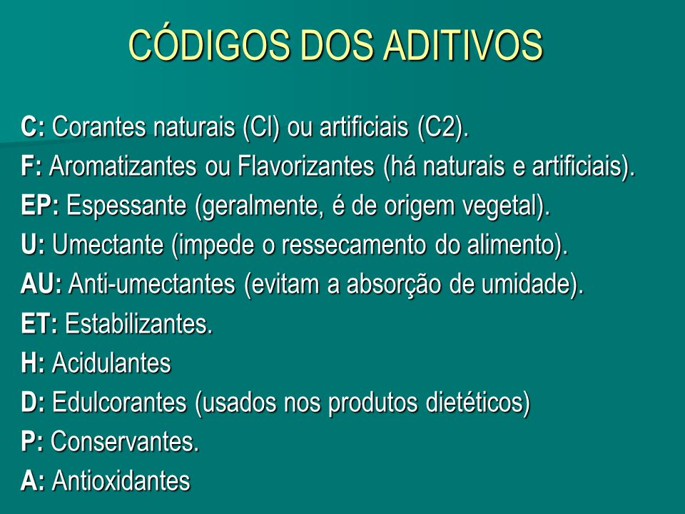 CÓDIGOS DOS ADITIVOS C: Corantes naturais (Cl) ou artificiais (C2). F: Aromatizantes ou Flavorizantes (há naturais e artificiais). EP: Espessante (ger