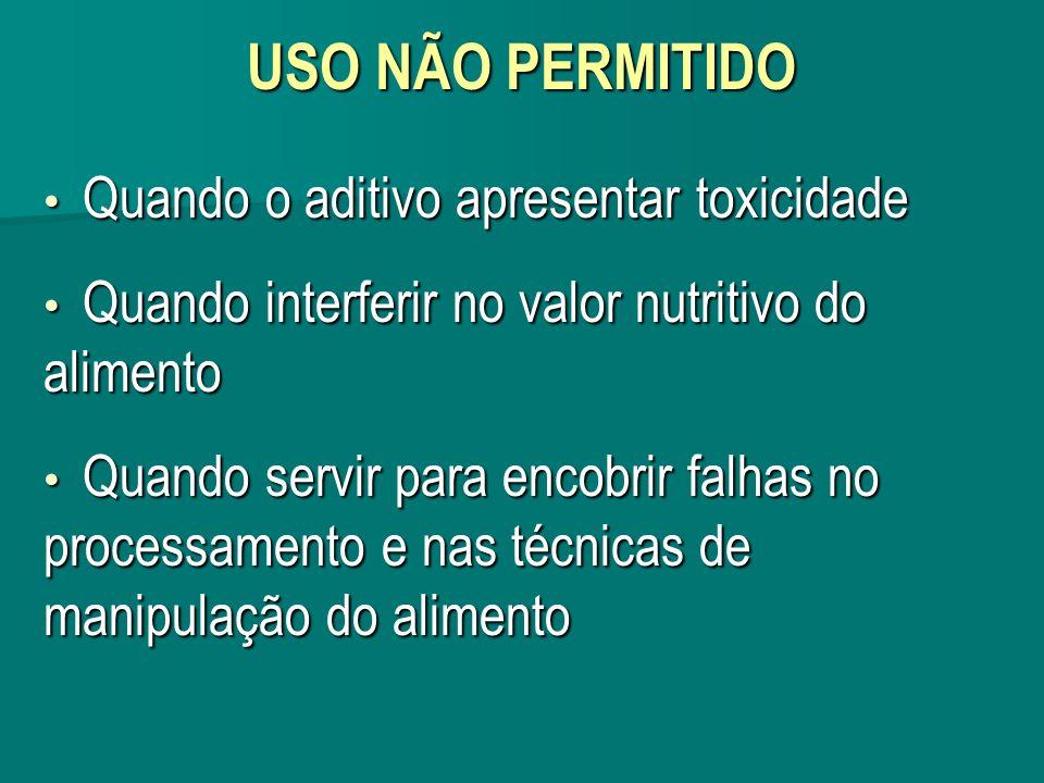 USO NÃO PERMITIDO Quando o aditivo apresentar toxicidade Quando o aditivo apresentar toxicidade Quando interferir no valor nutritivo do alimento Quand