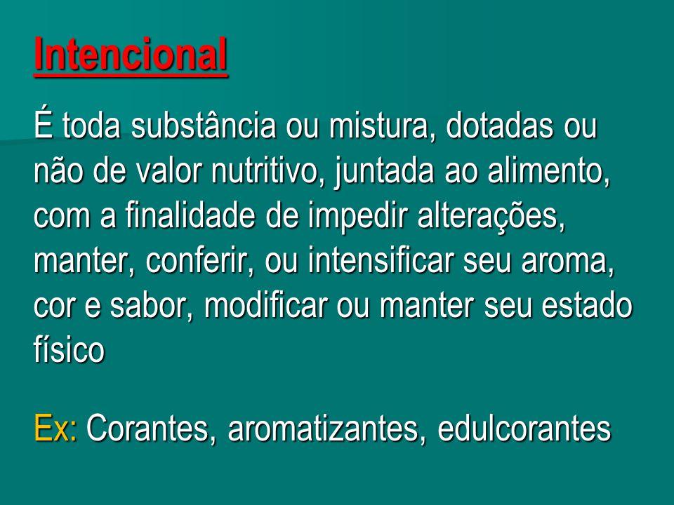 Intencional É toda substância ou mistura, dotadas ou não de valor nutritivo, juntada ao alimento, com a finalidade de impedir alterações, manter, conf