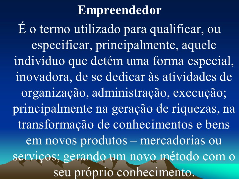 Empreendedor É o termo utilizado para qualificar, ou especificar, principalmente, aquele indivíduo que detém uma forma especial, inovadora, de se dedi
