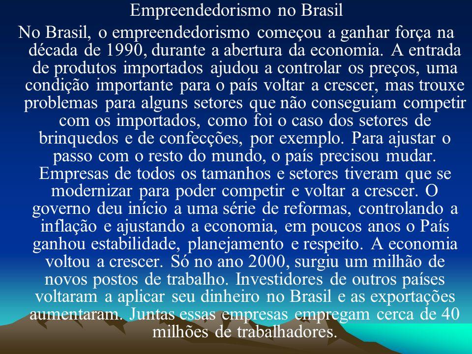 Empreendedorismo no Brasil No Brasil, o empreendedorismo começou a ganhar força na década de 1990, durante a abertura da economia. A entrada de produt
