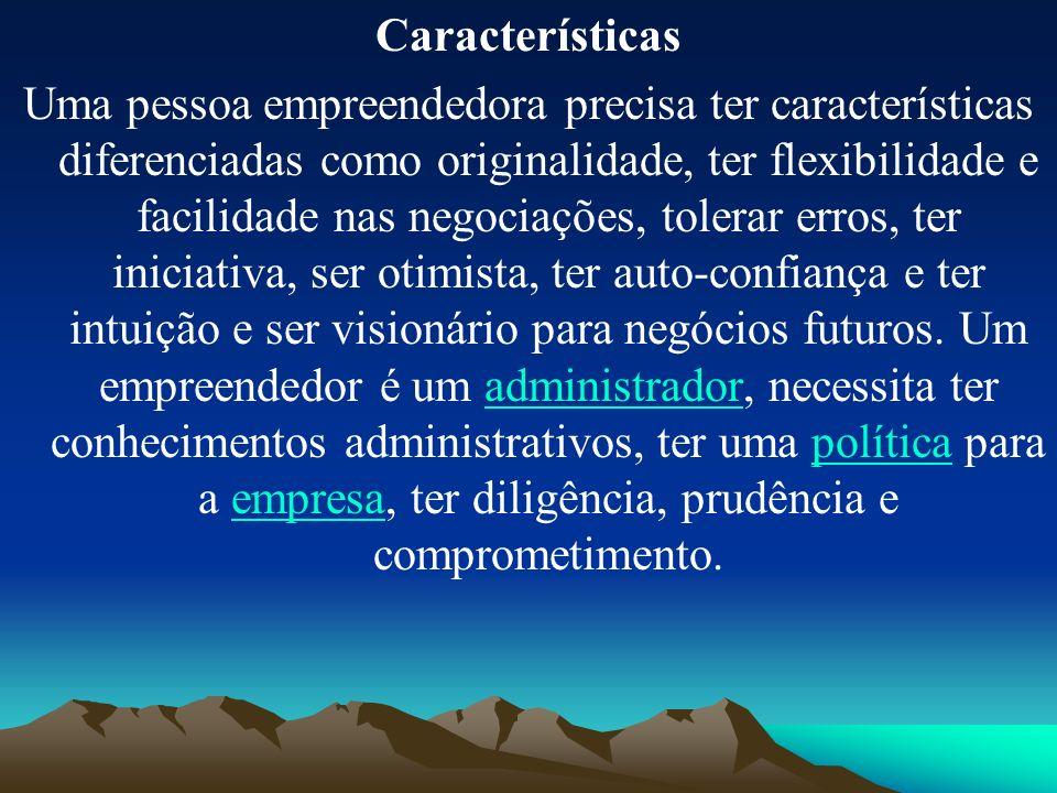 Características Uma pessoa empreendedora precisa ter características diferenciadas como originalidade, ter flexibilidade e facilidade nas negociações,