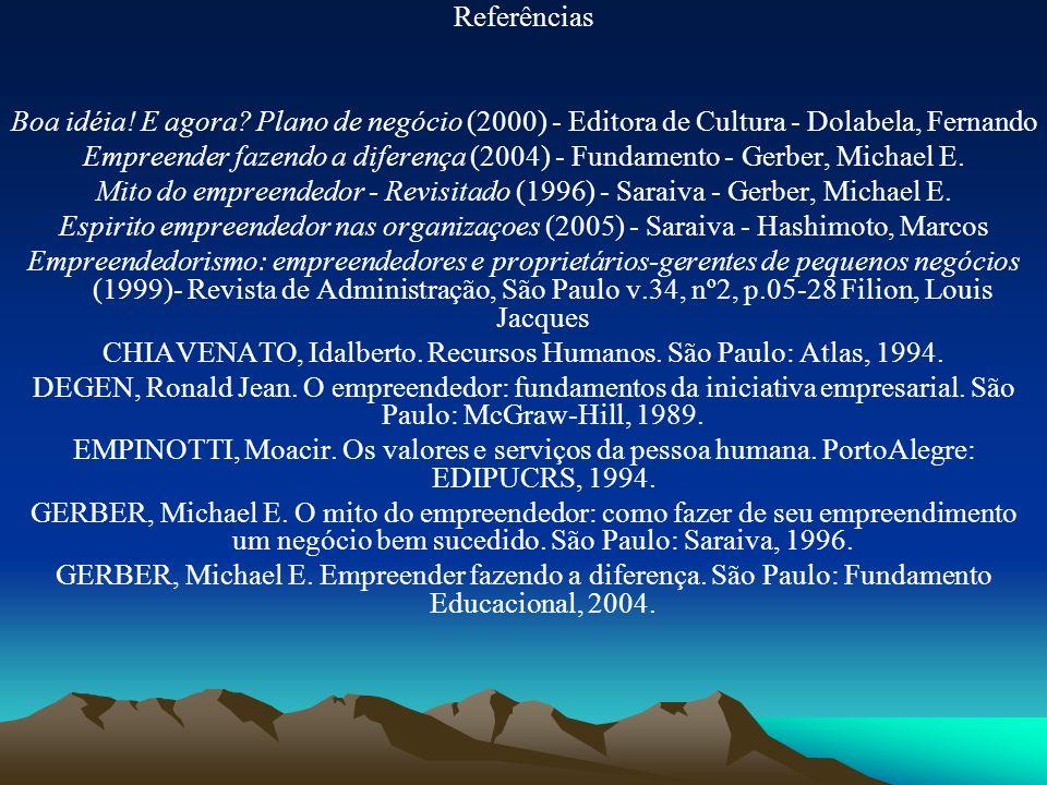 Referências Boa idéia! E agora? Plano de negócio (2000) - Editora de Cultura - Dolabela, Fernando Empreender fazendo a diferença (2004) - Fundamento -