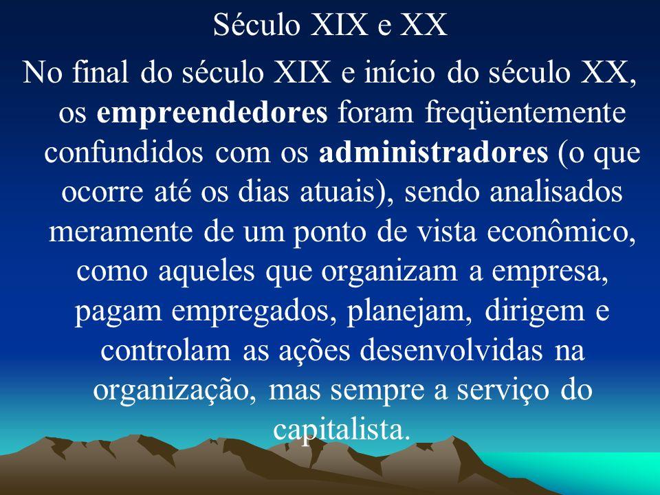 Século XIX e XX No final do século XIX e início do século XX, os empreendedores foram freqüentemente confundidos com os administradores (o que ocorre