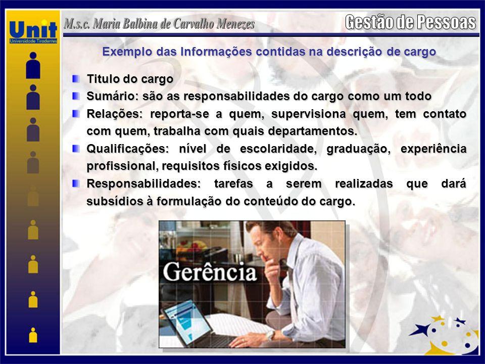 Exemplo das Informações contidas na descrição de cargo Titulo do cargo Sumário: são as responsabilidades do cargo como um todo Relações: reporta-se a