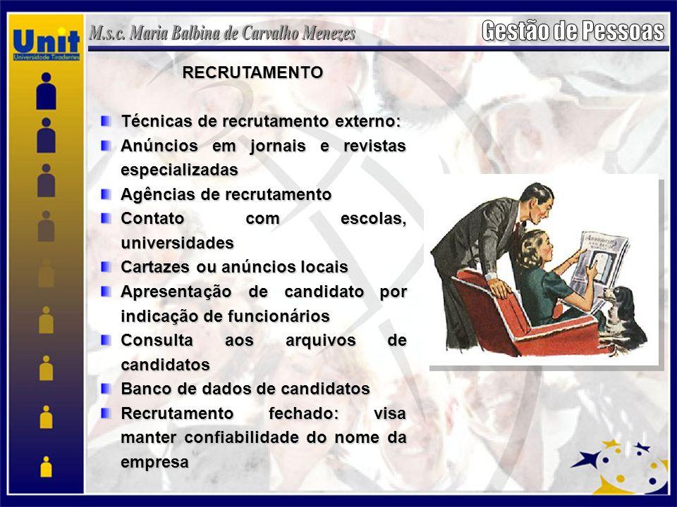 RECRUTAMENTO Técnicas de recrutamento externo: Anúncios em jornais e revistas especializadas Agências de recrutamento Contato com escolas, universidad