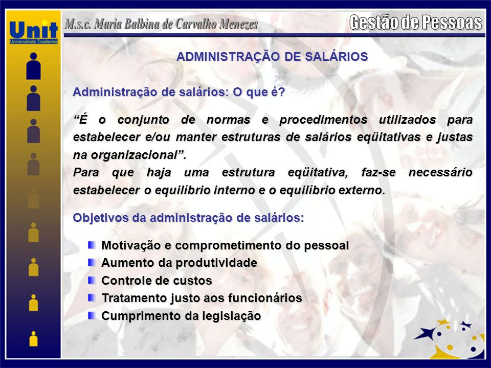 ADMINISTRAÇÃO DE SALÁRIOS Administração de salários: O que é? É o conjunto de normas e procedimentos utilizados para estabelecer e/ou manter estrutura