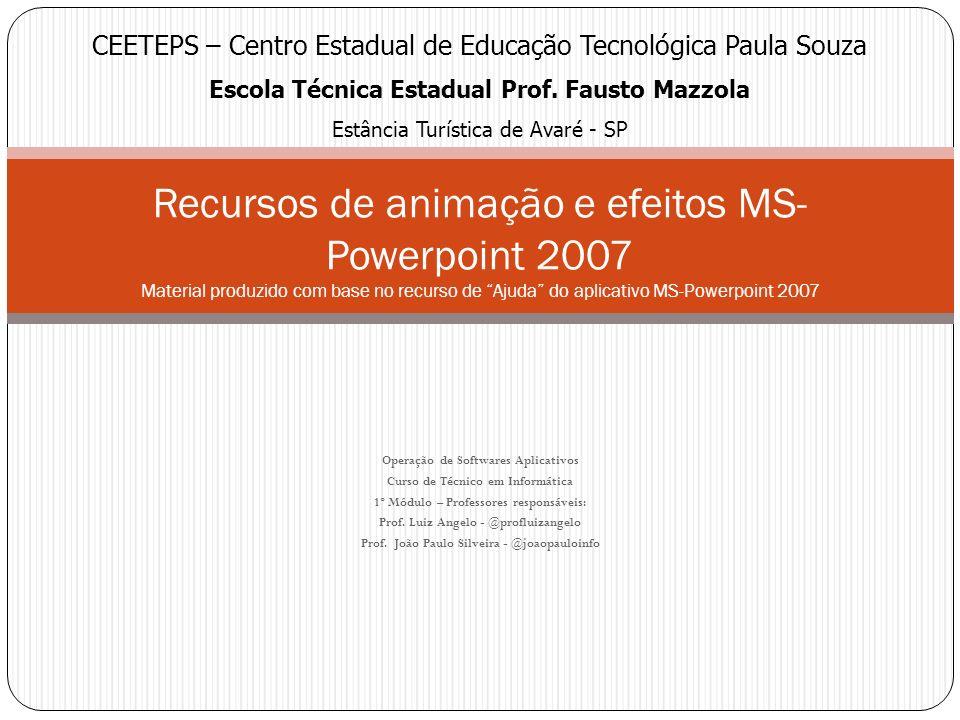 Recursos de animação e efeitos Operação de Softwares Aplicativos Curso de Técnico em Informática Aplicabilidade de efeitos e animações Trabalhando com clip-arts, imagens e animações da Internet Design e padronização Trabalhando com hyperlinks (internos e externos); Navegabilidade em documentos do MS-Powerpoint 2007 Avançar para o penúltimo