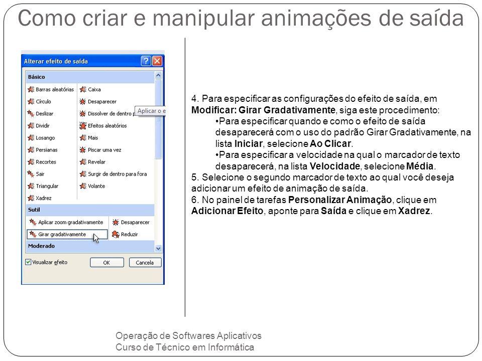 Como criar e manipular animações de saída Operação de Softwares Aplicativos Curso de Técnico em Informática 4. Para especificar as configurações do ef