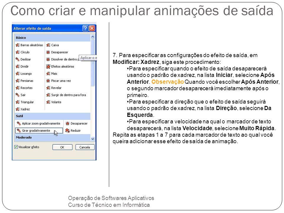 Como criar e manipular animações de saída Operação de Softwares Aplicativos Curso de Técnico em Informática 7. Para especificar as configurações do ef