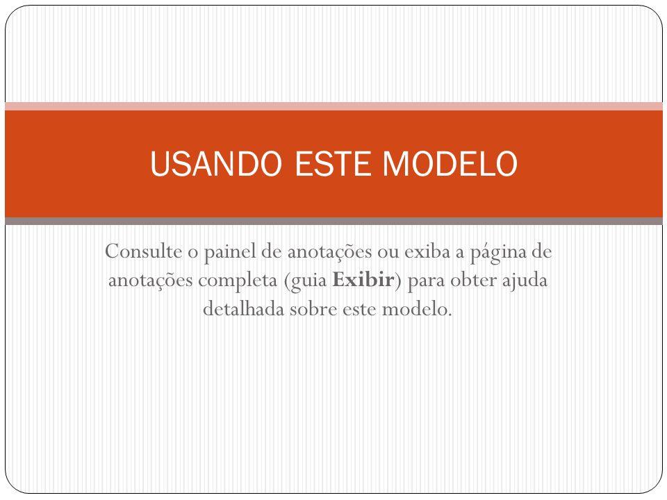 Consulte o painel de anotações ou exiba a página de anotações completa (guia Exibir) para obter ajuda detalhada sobre este modelo. USANDO ESTE MODELO