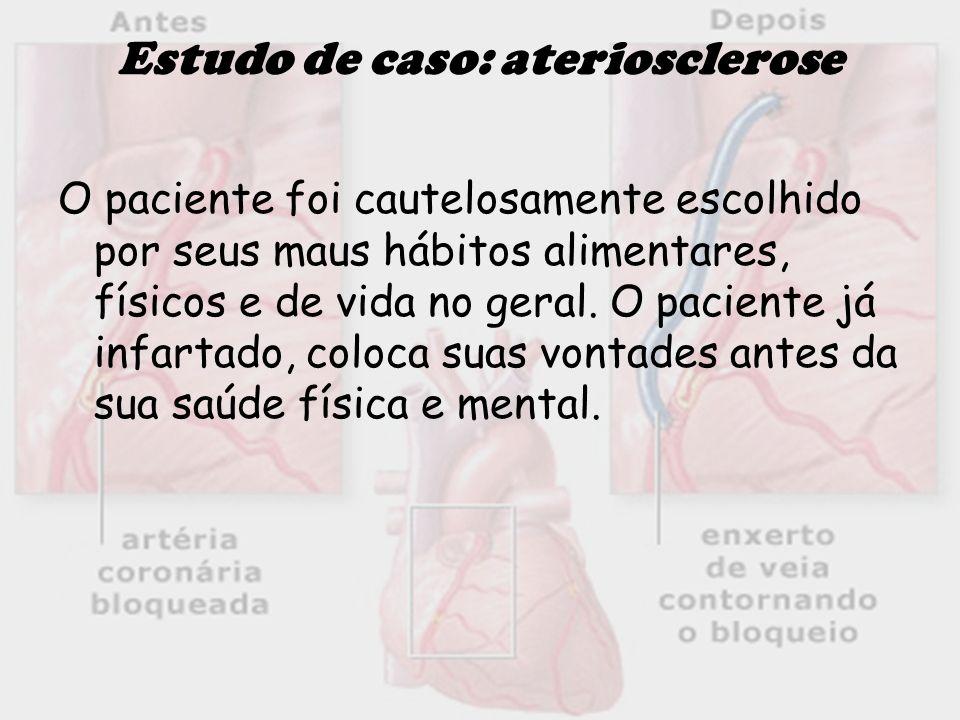 Estudo de caso: ateriosclerose O paciente foi cautelosamente escolhido por seus maus hábitos alimentares, físicos e de vida no geral. O paciente já in