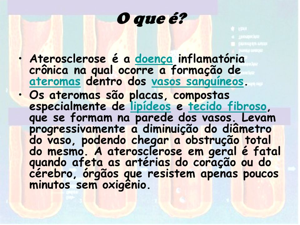 O que é? Aterosclerose é a doença inflamatória crônica na qual ocorre a formação de ateromas dentro dos vasos sanguíneos.doença ateromasvasos sanguíne
