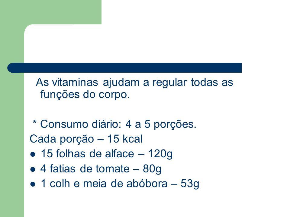 As vitaminas ajudam a regular todas as funções do corpo. * Consumo diário: 4 a 5 porções. Cada porção – 15 kcal 15 folhas de alface – 120g 4 fatias de