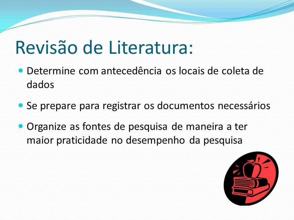 Revisão de Literatura: Determine com antecedência os locais de coleta de dados Se prepare para registrar os documentos necessários Organize as fontes