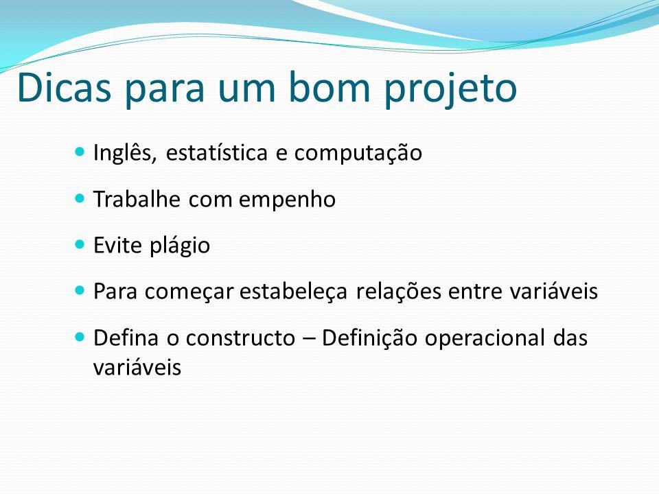 Dicas para um bom projeto Inglês, estatística e computação Trabalhe com empenho Evite plágio Para começar estabeleça relações entre variáveis Defina o