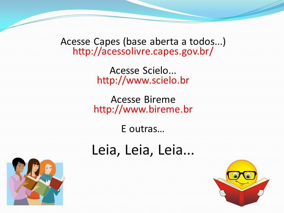Acesse Capes (base aberta a todos...) http://acessolivre.capes.gov.br/ Acesse Scielo... http://www.scielo.br Acesse Bireme http://www.bireme.br E outr