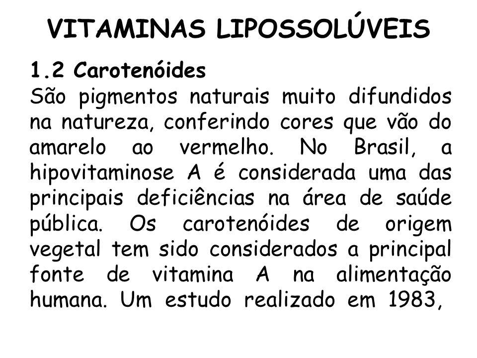 VITAMINAS LIPOSSOLÚVEIS 1.2 Carotenóides São pigmentos naturais muito difundidos na natureza, conferindo cores que vão do amarelo ao vermelho. No Bras
