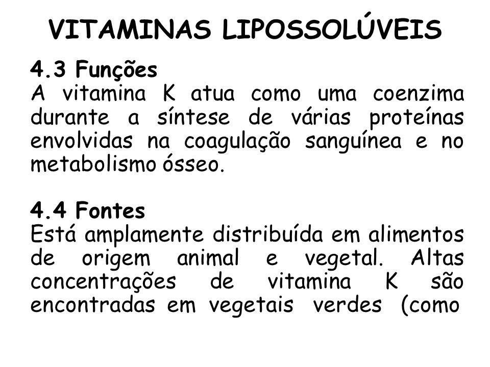 4.3 Funções A vitamina K atua como uma coenzima durante a síntese de várias proteínas envolvidas na coagulação sanguínea e no metabolismo ósseo. 4.4 F