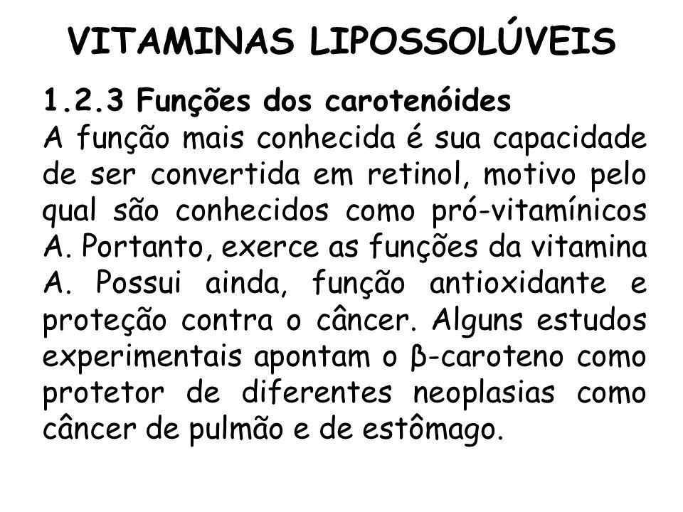VITAMINAS LIPOSSOLÚVEIS 1.2.3 Funções dos carotenóides A função mais conhecida é sua capacidade de ser convertida em retinol, motivo pelo qual são con
