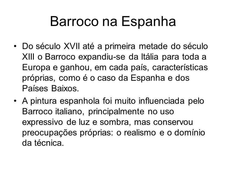 Barroco na Espanha Do século XVII até a primeira metade do século XIII o Barroco expandiu-se da Itália para toda a Europa e ganhou, em cada país, cara