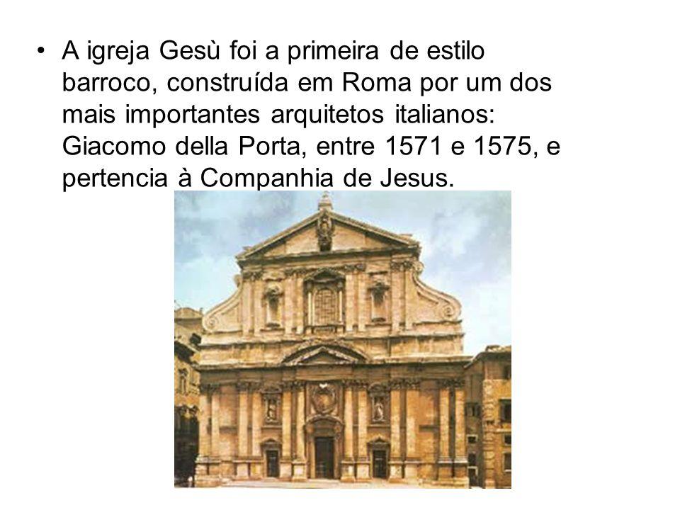 A igreja Gesù foi a primeira de estilo barroco, construída em Roma por um dos mais importantes arquitetos italianos: Giacomo della Porta, entre 1571 e