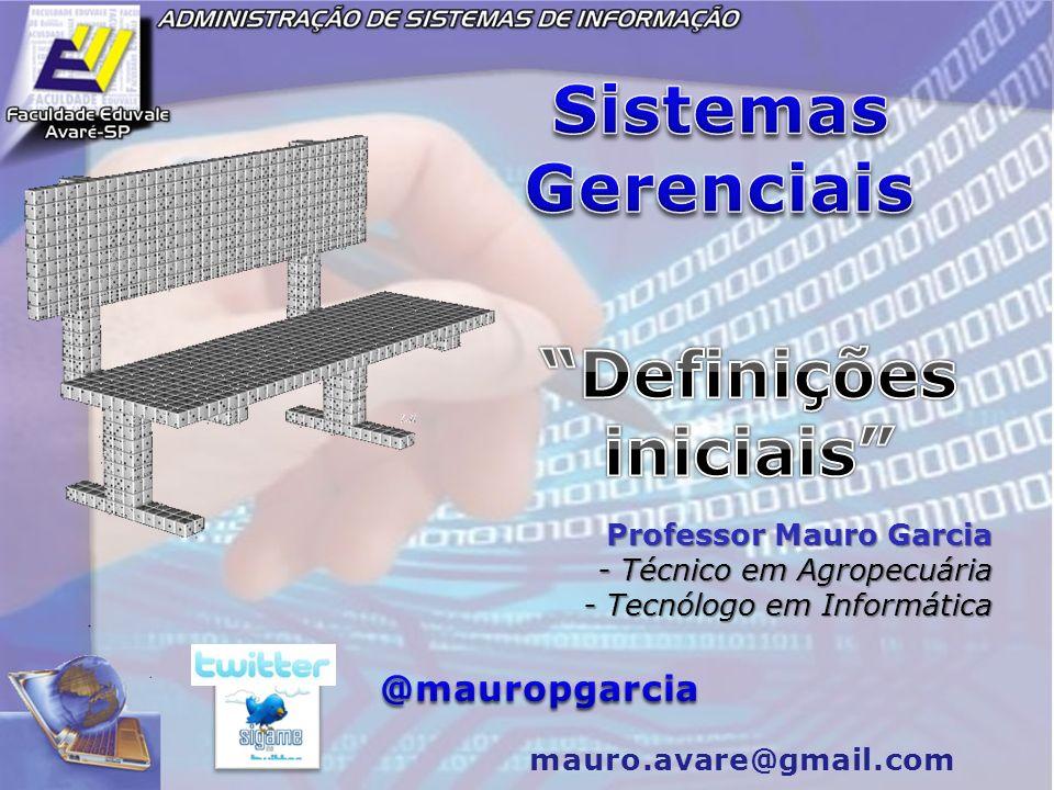 Professor Mauro Garcia - Técnico em Agropecuária - Tecnólogo em Informática mauro.avare@gmail.com