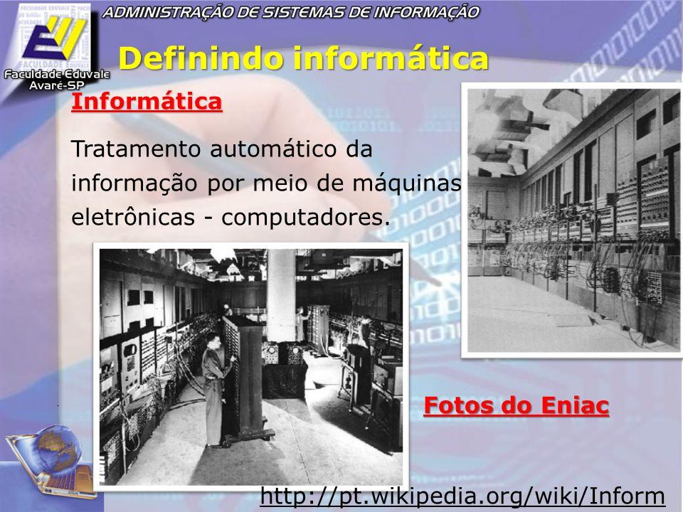 Definindo informática Informática Tratamento automático da informação por meio de máquinas eletrônicas - computadores. http://pt.wikipedia.org/wiki/In