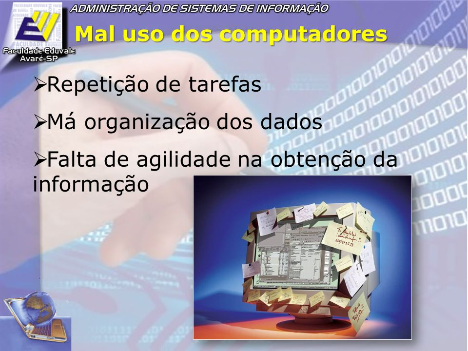 Mal uso dos computadores Repetição de tarefas Má organização dos dados Falta de agilidade na obtenção da informação