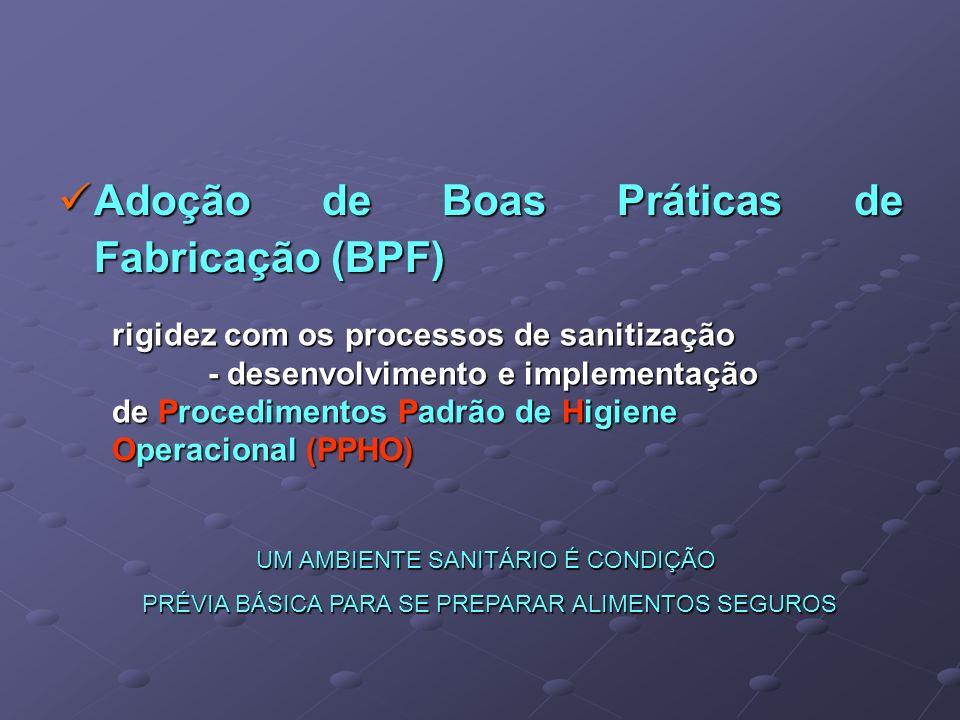 Adoção de Boas Práticas de Fabricação (BPF) Adoção de Boas Práticas de Fabricação (BPF) rigidez com os processos de sanitização - desenvolvimento e im