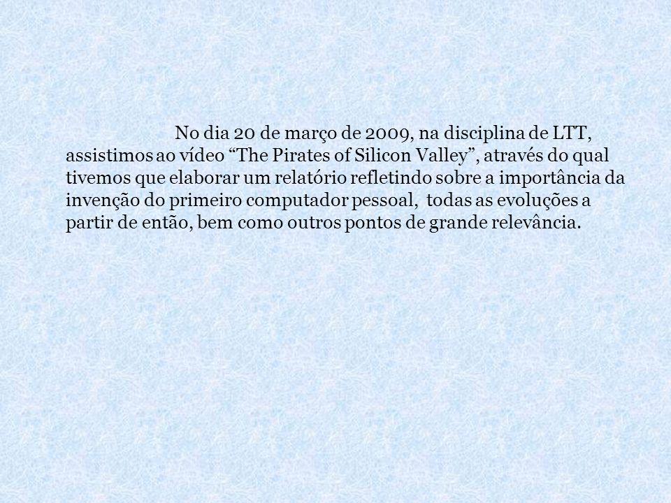No dia 20 de março de 2009, na disciplina de LTT, assistimos ao vídeo The Pirates of Silicon Valley, através do qual tivemos que elaborar um relatório