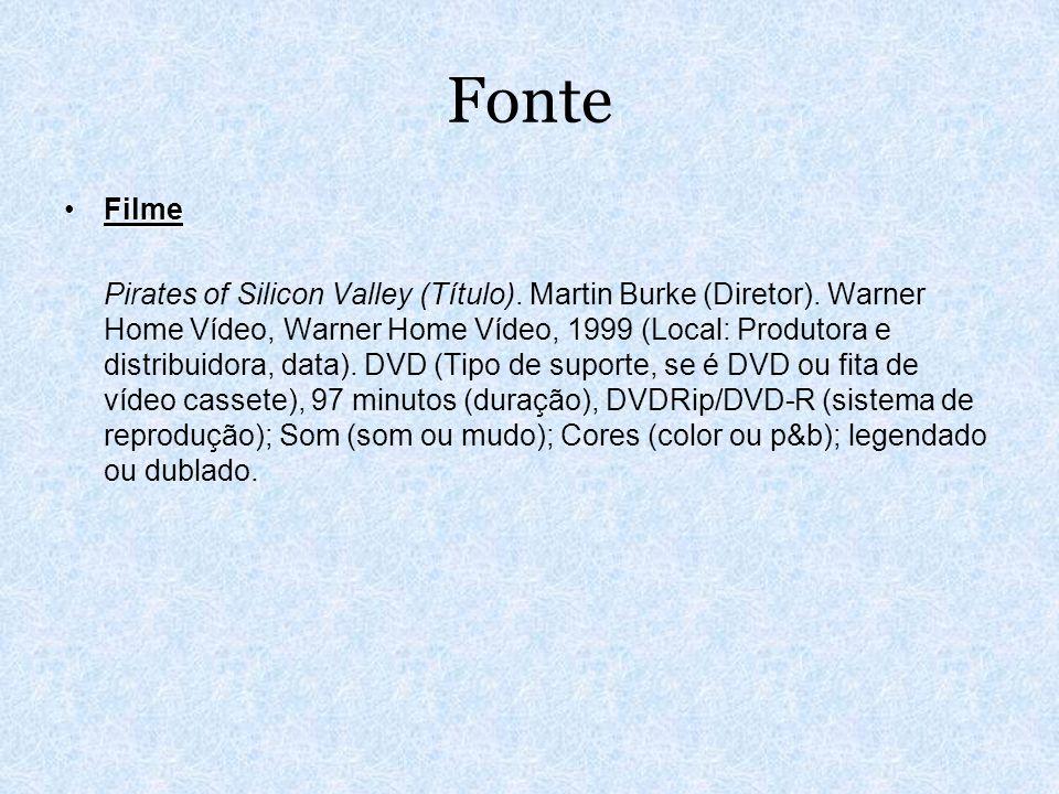 Fonte FilmeFilme Pirates of Silicon Valley (Título). Martin Burke (Diretor). Warner Home Vídeo, Warner Home Vídeo, 1999 (Local: Produtora e distribuid