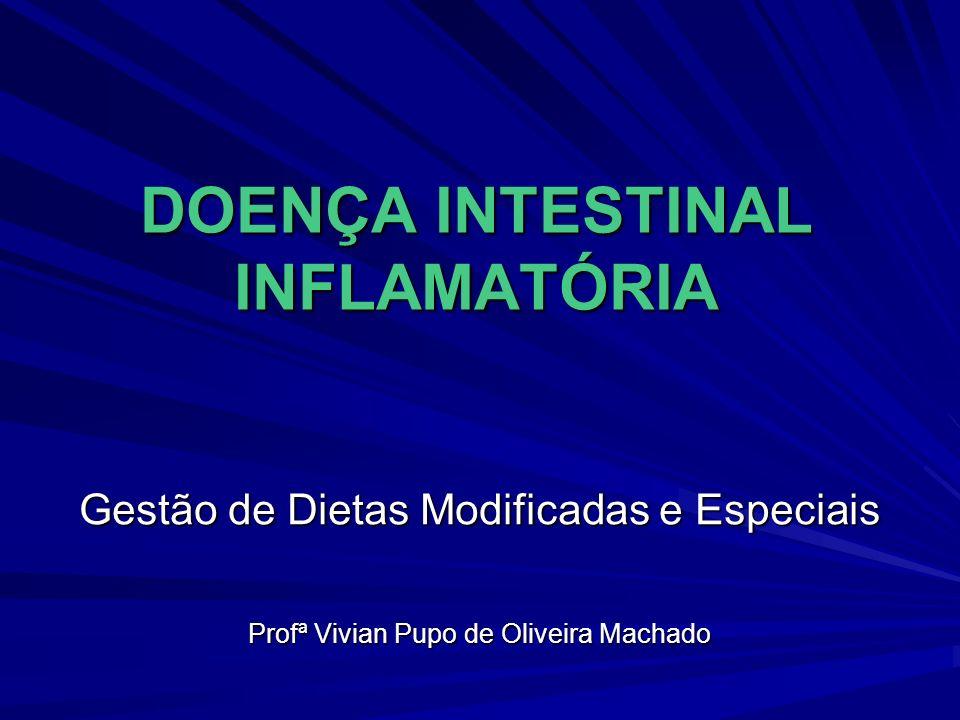DOENÇA INTESTINAL INFLAMATÓRIA Gestão de Dietas Modificadas e Especiais Profª Vivian Pupo de Oliveira Machado