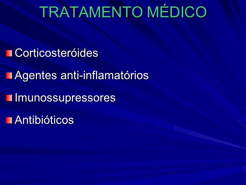 TRATAMENTO MÉDICO Corticosteróides Agentes anti-inflamatórios ImunossupressoresAntibióticos
