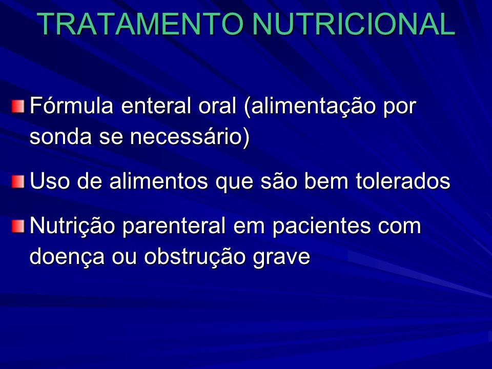 TRATAMENTO NUTRICIONAL Fórmula enteral oral (alimentação por sonda se necessário) Uso de alimentos que são bem tolerados Nutrição parenteral em pacien