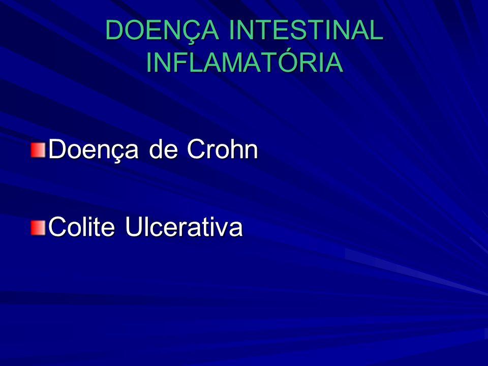 DOENÇA INTESTINAL INFLAMATÓRIA Doença de Crohn Colite Ulcerativa