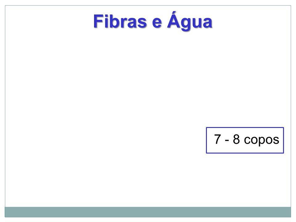 7 - 8 copos Fibras e Água