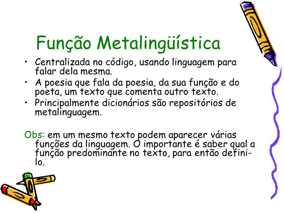 Função Metalingüística Centralizada no código, usando linguagem para falar dela mesma.