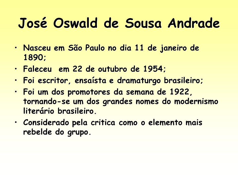 José Oswald de Sousa Andrade Nasceu em São Paulo no dia 11 de janeiro de 1890;Nasceu em São Paulo no dia 11 de janeiro de 1890; Faleceu em 22 de outub