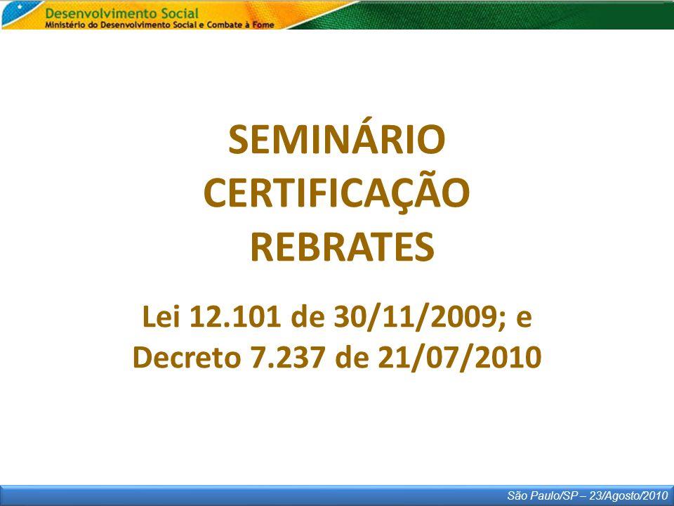 São Paulo/SP – 23/Agosto/2010 SEMINÁRIO CERTIFICAÇÃO REBRATES Lei 12.101 de 30/11/2009; e Decreto 7.237 de 21/07/2010