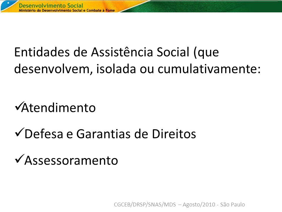 Entidades de Assistência Social (que desenvolvem, isolada ou cumulativamente: Atendimento Defesa e Garantias de Direitos Assessoramento CGCEB/DRSP/SNAS/MDS – Agosto/2010 - São Paulo