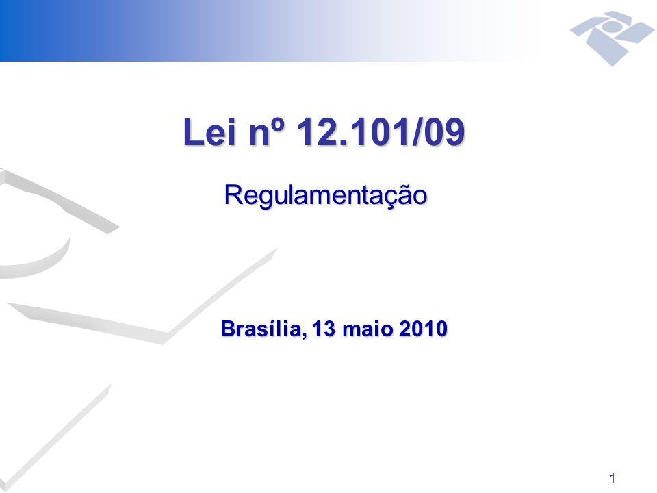 1 Lei nº 12.101/09 Brasília, 13 maio 2010 Regulamentação