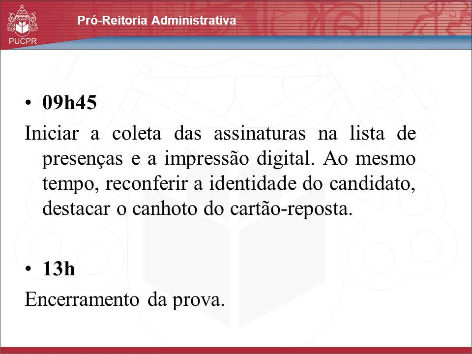 Pró-Reitoria Administrativa 09h45 Iniciar a coleta das assinaturas na lista de presenças e a impressão digital. Ao mesmo tempo, reconferir a identidad