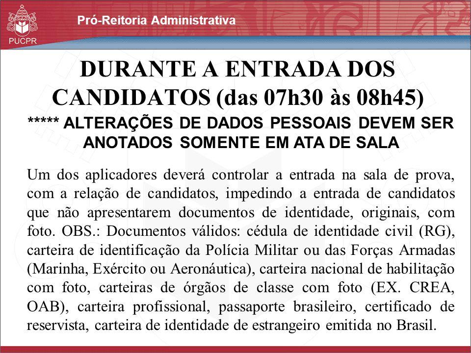 Pró-Reitoria Administrativa DURANTE A ENTRADA DOS CANDIDATOS (das 07h30 às 08h45) Um dos aplicadores deverá controlar a entrada na sala de prova, com