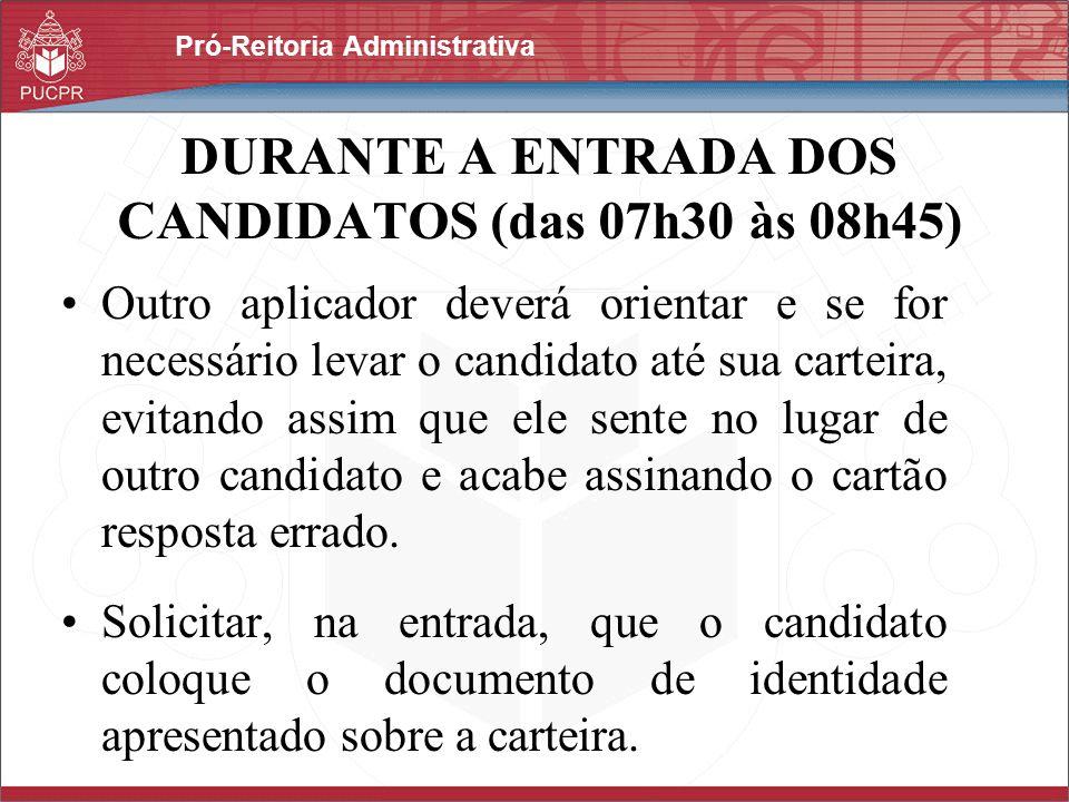 Pró-Reitoria Administrativa DURANTE A ENTRADA DOS CANDIDATOS (das 07h30 às 08h45) Outro aplicador deverá orientar e se for necessário levar o candidat