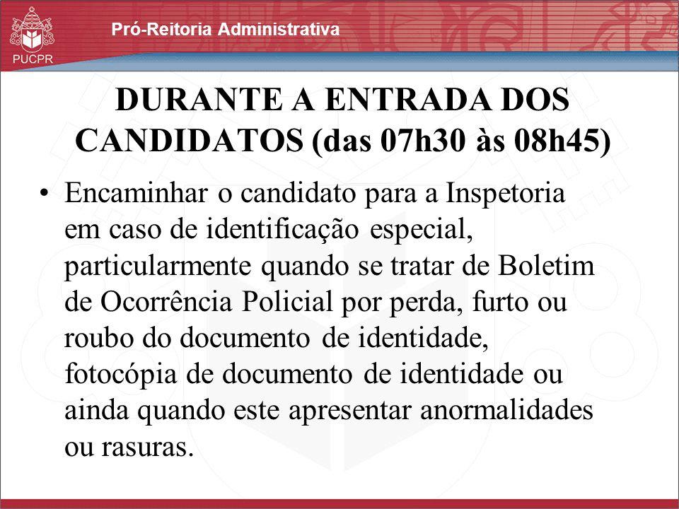 Pró-Reitoria Administrativa DURANTE A ENTRADA DOS CANDIDATOS (das 07h30 às 08h45) Encaminhar o candidato para a Inspetoria em caso de identificação es